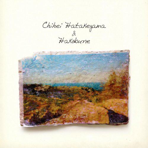 Chihei Hatakeyama&Hakobune - It is, it isn't